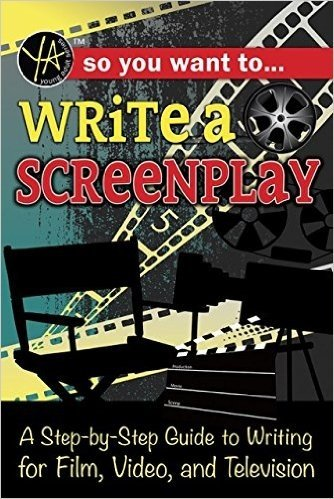 So You Want to Write a Screenplay: A Step-By-Step Guide to Writing for Film, Video, and Television