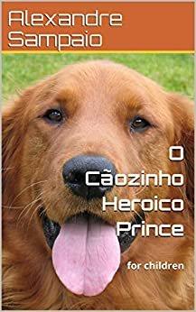 O Cãozinho Heroico Prince: for children
