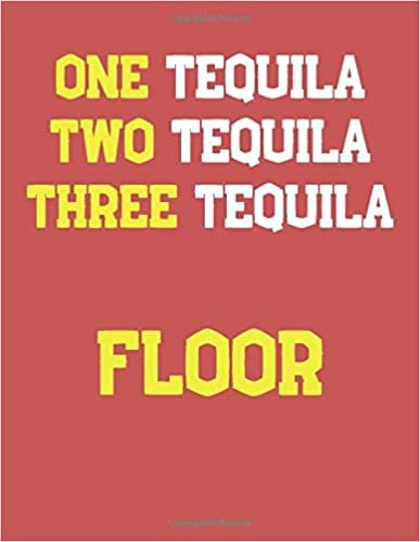 Tequila Notebook: One Tequila, Two Tequila, Three Tequila Floor Notebook/Notepad/Journal for Tequila Lovers, Teens and Adults | 100 Black Lined Pages | 8.5 x 11 Inches | A4