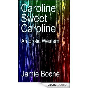 Caroline Sweet Caroline: An Erotic Western (English Edition) [Kindle-editie]