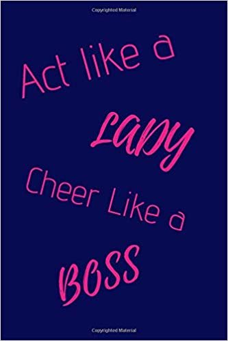 Act Like A Lady Cheer Like A Boss: Funny Cheerleading Notebook/Journal for Girls to Write in, 120 Lined Pages (6x9 Inch.) Dark Blue&Pink Design
