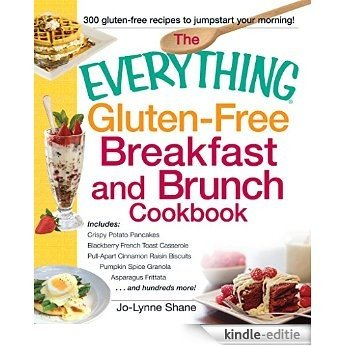 The Everything Gluten-Free Breakfast and Brunch Cookbook: Includes Crispy Potato Pancakes, Blackberry French Toast Casserole, Pull-Apart Cinnamon Raisin ... Frittata...and hundreds more! (Everything®) [Kindle-editie]