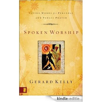 Spoken Worship: Living Words for Personal and Public Prayer [Kindle-editie]
