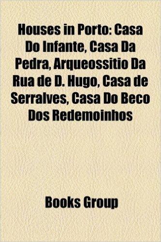 Houses in Porto: Casa Do Infante, Casa Da Pedra, Arqueossitio Da Rua de D. Hugo, Casa de Serralves, Casa Do Beco DOS Redemoinhos