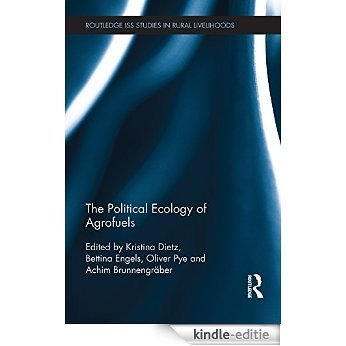 The Political Ecology of Agrofuels (Routledge ISS Studies in Rural Livelihoods) [Kindle-editie]