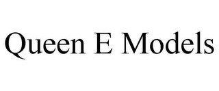 QUEEN E MODELS