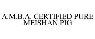 A.M.B.A. CERTIFIED PURE MEISHAN PIG