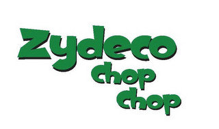 ZYDECO CHOP CHOP