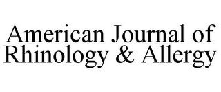 AMERICAN JOURNAL OF RHINOLOGY & ALLERGY