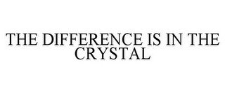 THE DIFFERENCE IS IN THE CRYSTAL