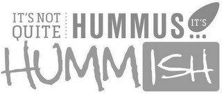 IT'S NOT QUITE HUMMUS ... IT'S HUMMISH