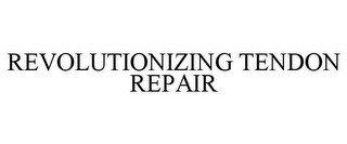 REVOLUTIONIZING TENDON REPAIR