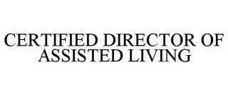 CERTIFIED DIRECTOR OF ASSISTED LIVING
