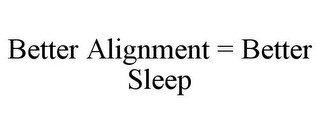 BETTER ALIGNMENT = BETTER SLEEP