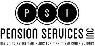 PSI PENSION SERVICES INC DESIGNING RETIREMENT PLANS FOR MAXIMIZED CONTRIBUTION