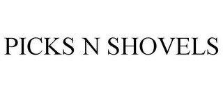 PICKS N SHOVELS