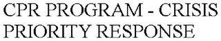 CPR PROGRAM - CRISIS PRIORITY RESPONSE