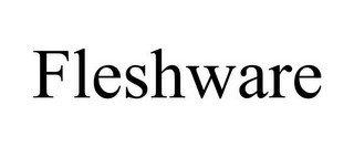 FLESHWARE