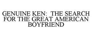 GENUINE KEN: THE SEARCH FOR THE GREAT AMERICAN BOYFRIEND