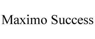 MAXIMO SUCCESS