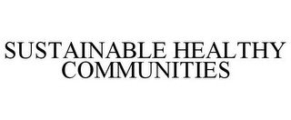 SUSTAINABLE HEALTHY COMMUNITIES