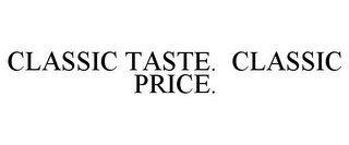 CLASSIC TASTE. CLASSIC PRICE.