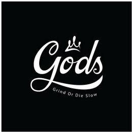 GODS GRIND OR DIE SLOW