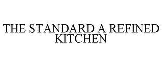 THE STANDARD A REFINED KITCHEN